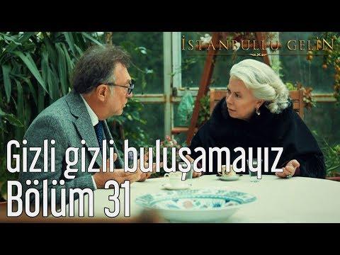 İstanbullu Gelin 31. Bölüm - Gizli Gizli Buluşamayız