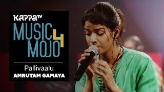 Pallivaalu - Amrutam Gamaya - Music Mojo Season 4 - KappaTV