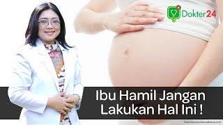 Dokter 24 - Ibu Hamil Jangan Lakukan Ini !