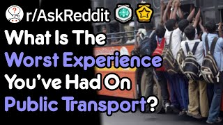 The Worst Thing About Public Transport! 😬😬 (r/AskReddit)