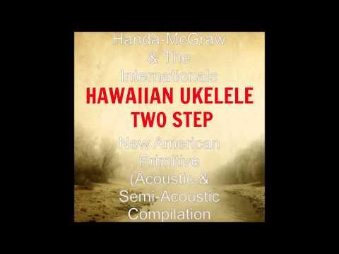 Hawaiian Two Step (ukelele style by Handa-McGraw & The Internationals