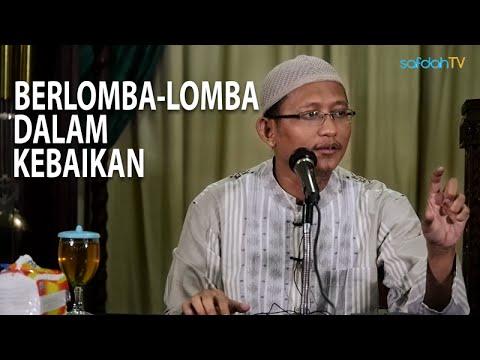 Kajian Islam: Berlomba-Lomba Dalam Kebaikan - Ustadz Badru Salam, Lc