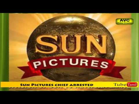 Sun Pictures chief was arrested yesterday