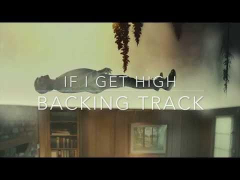 If I Get High Backing Track