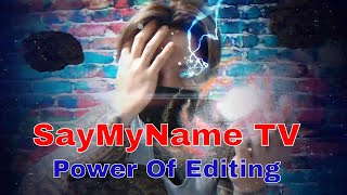 "POWER OF EDITING TRAILER"" SayMyName TV