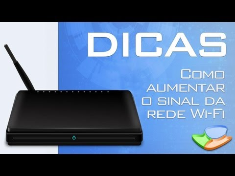 Dicas - Como aumentar o sinal da rede Wi-Fi (sem fio) - Tecmundo