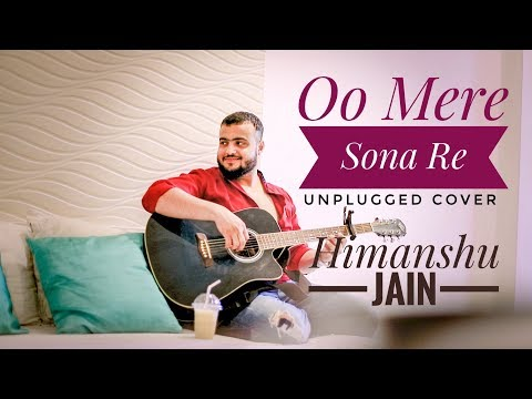 Oo Mere Sona Re - Unplugged Romantic Love Version | Full Song - Himanshu Jain