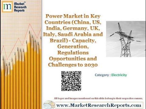 Power Market in China, US, India, Germany, UK, Italy, Saudi Arabia and Brazil to 2030