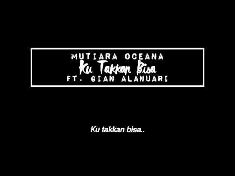 KU TAKKAN BISA (Ft. Gian Alanuari) | Mutiara Oceana