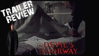 The Devils Doorway (2018) Trailer review - Now this is what a possession flick should look like!!