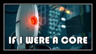 [♪] Portal 2 - If I Were A Core