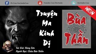 BÙA THẦN - Truyện Ma Kinh Dị Việt Nam Nghe Sợ Đến Già | GocAudio