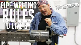 Beginners Pipe Welding Rules to Live By