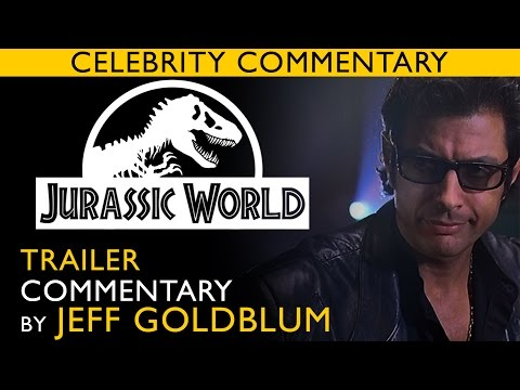 JURASSIC WORLD TRAILER commentary by JEFF GOLDBLUM