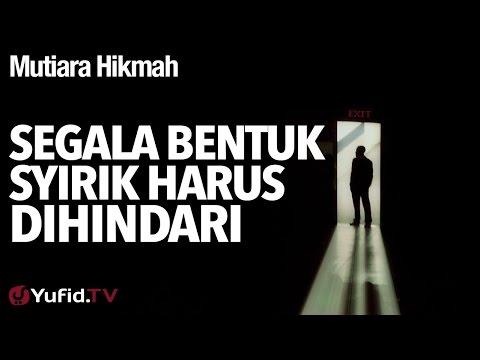 Mutiara Hikmah: Segala Bentuk Syirik Harus Dihindari - Ustadz DR Firanda Andirja, MA.