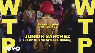 Teyana Taylor - WTP (Junior Sanchez (Deep In The Sheets Remix) / Audio)