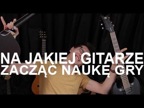 Na Jakiej Gitarze Zacząć Naukę Gry