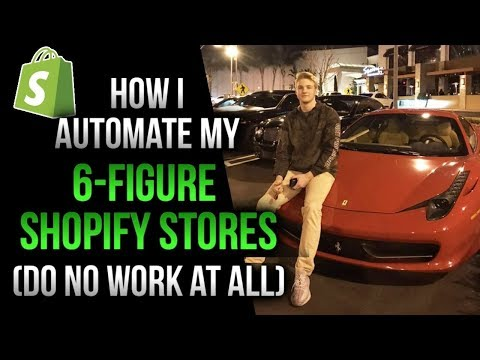 How I Automate My 6-Figure Shopify Stores (Do No Work At All)