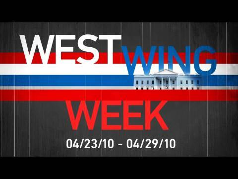 West Wing Week: 4/30/10 or
