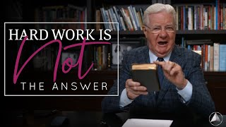 Hard Work is Not the Answer | Bob Proctor