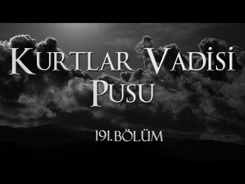 Kurtlar Vadisi Pusu 191. Bölüm HD Tek Parça İzle