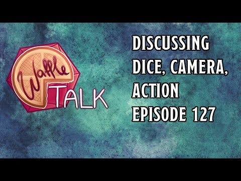 Waffle Talk: Discussing Dice Camera Action Ep 127