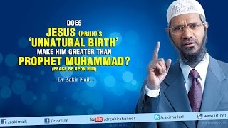 Does Jesus (pbuh)'s 'Unnatural birth' make him greater than Prophet Muhammad (pbuh)?