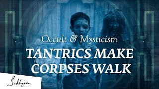 How Tantrics Make Dead Bodies Walk – Sadhguru | Occult & Mysticism Ep3