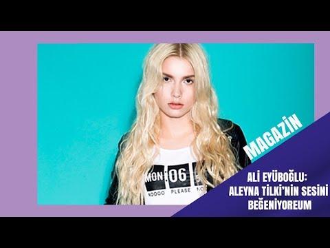Ali Eyüboğlu:  Aleyna Tilkinin sesini çok beğeniyorum