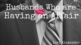 Husbands Who are Having an Affair