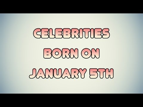 Celebrities born on January 5th