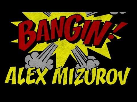 Alex Mizrov - Bangin!