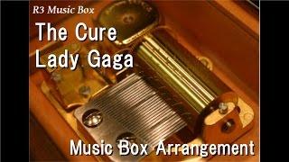 The Cure/Lady Gaga [Music Box]