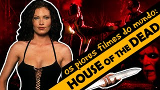 HOUSE OF THE DEAD - Os Piores Filmes do Mundo