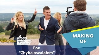 Fox - Chyba oszalałem - Making of