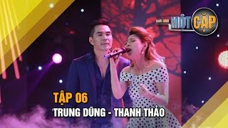 Trung Dũng - Thanh Thảo: Cỏ úa   Trời sinh một cặp tập 6   It takes 2 Vietnam 2017