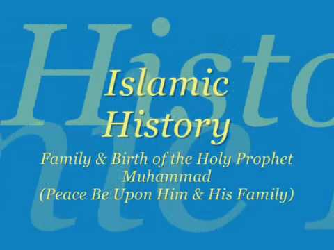 Islamic History, Family and Birth of The Holy Prophet Muhammad (Peace Be Upon Him & His Family)