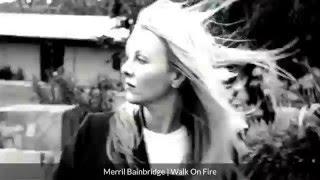 Watch Merril Bainbridge Walk On Fire video