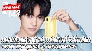Huawei Nova 3 lộ toàn bộ thông số trước ngày ra mắt | Tin Công Nghệ Hot Số 143