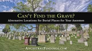 Can't Find the Grave? Alternative Locations for Burial Places for Your Ancestors