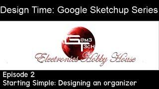Design Time :  Google Sketchup Series Episode 2 - designing an organizer