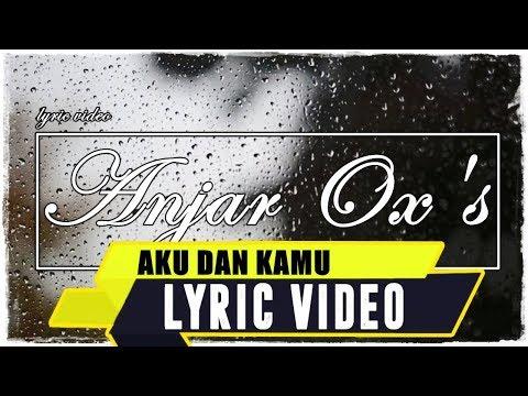 ANJAR OX'S - Aku Dan Kamu ( Lyric Video )