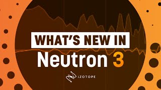 What's New in iZotope's Neutron 3 | Mix Assistant, Sculptor, and More