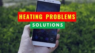 Solution for Heating Problems of Letv Le 1S