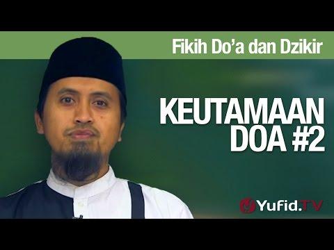 Kajian Fikih Doa Dan Dzikir: Keutamaan Doa Bagian 2 - Ustadz Abdullah Zaen, MA