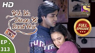 Yeh Un Dinon Ki Baat Hai - Ep 313 - Full Episode - 3rd December, 2018