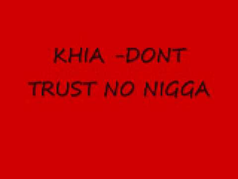 khia dont trust no nigga