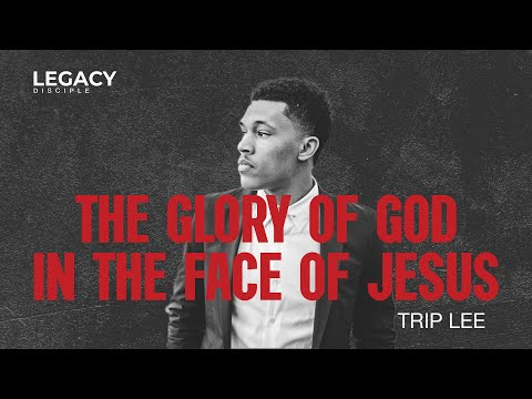 Trip Lee: The Glory of God in the Face of Jesus Christ