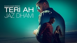 Jaz Dhami : Teri Ah Full Video Song  | Steel Banglez | Latest Song 2016