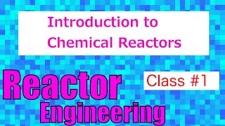 Introduction to Reactors in the Chemical Industry // Reactor Engineer Class1